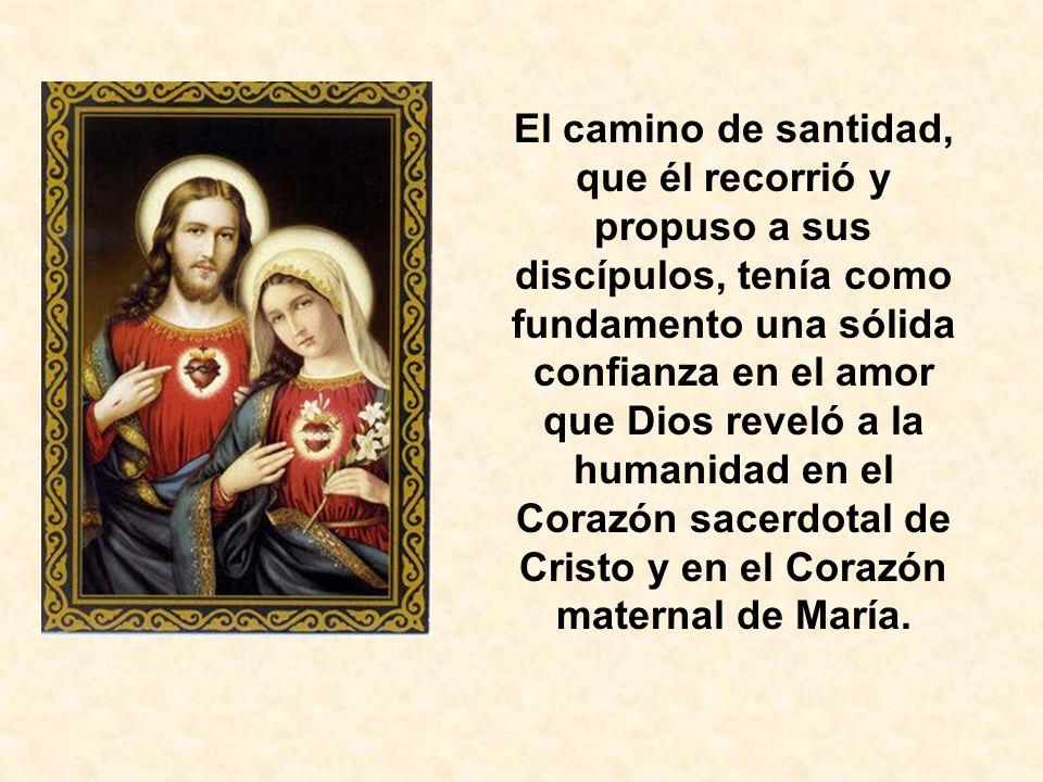 El camino de santidad, que él recorrió y propuso a sus discípulos, tenía como fundamento una sólida confianza en el amor que Dios reveló a la humanida