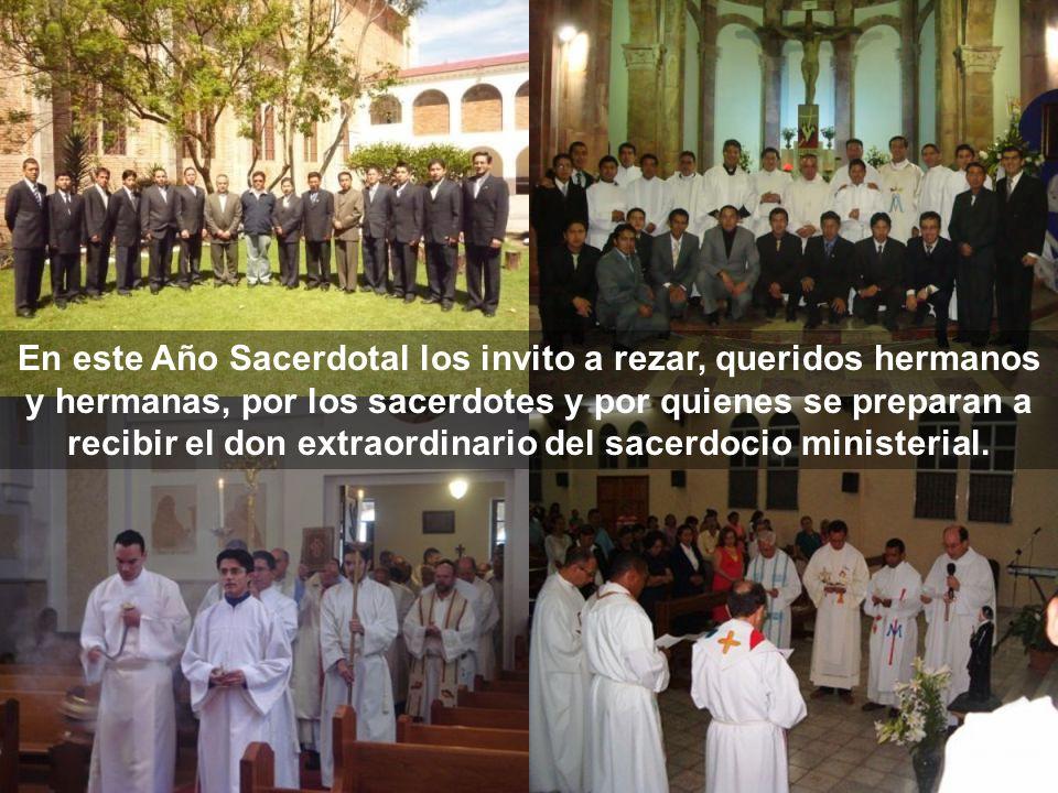 En este Año Sacerdotal los invito a rezar, queridos hermanos y hermanas, por los sacerdotes y por quienes se preparan a recibir el don extraordinario
