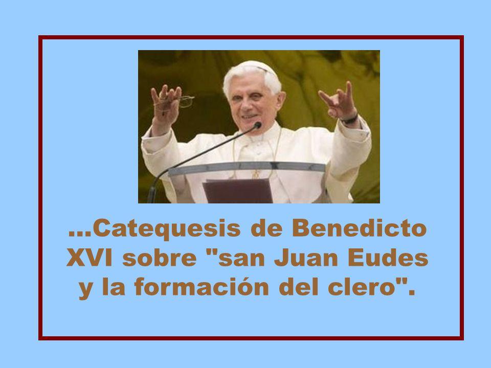 …Catequesis de Benedicto XVI sobre san Juan Eudes y la formación del clero .