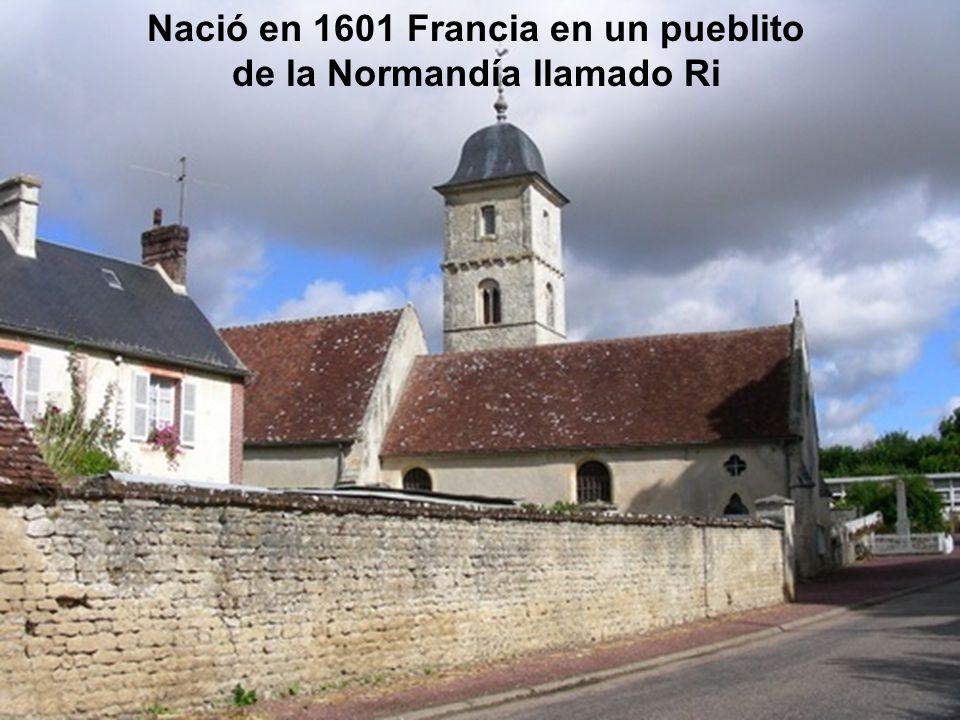 Nació en 1601 Francia en un pueblito de la Normandía llamado Ri