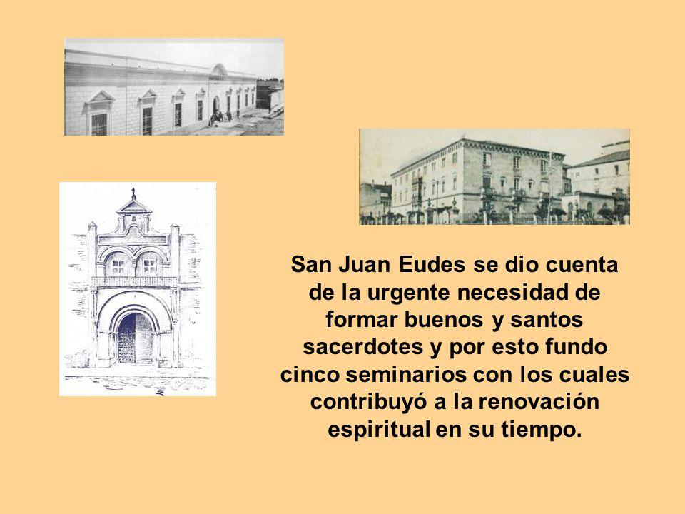 San Juan Eudes se dio cuenta de la urgente necesidad de formar buenos y santos sacerdotes y por esto fundo cinco seminarios con los cuales contribuyó