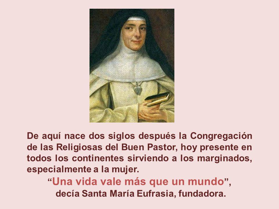 De aquí nace dos siglos después la Congregación de las Religiosas del Buen Pastor, hoy presente en todos los continentes sirviendo a los marginados, especialmente a la mujer.