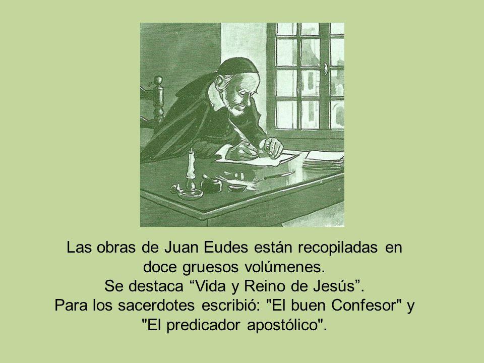 Las obras de Juan Eudes están recopiladas en doce gruesos volúmenes. Se destaca Vida y Reino de Jesús. Para los sacerdotes escribió:
