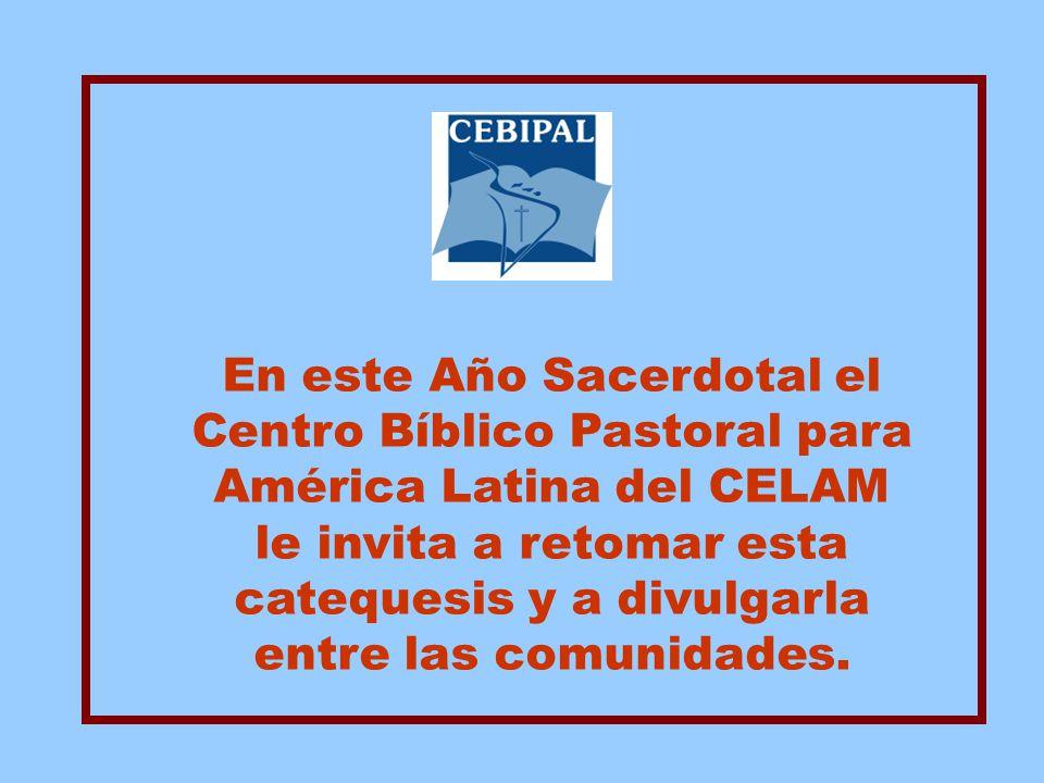 En este Año Sacerdotal el Centro Bíblico Pastoral para América Latina del CELAM le invita a retomar esta catequesis y a divulgarla entre las comunidades.