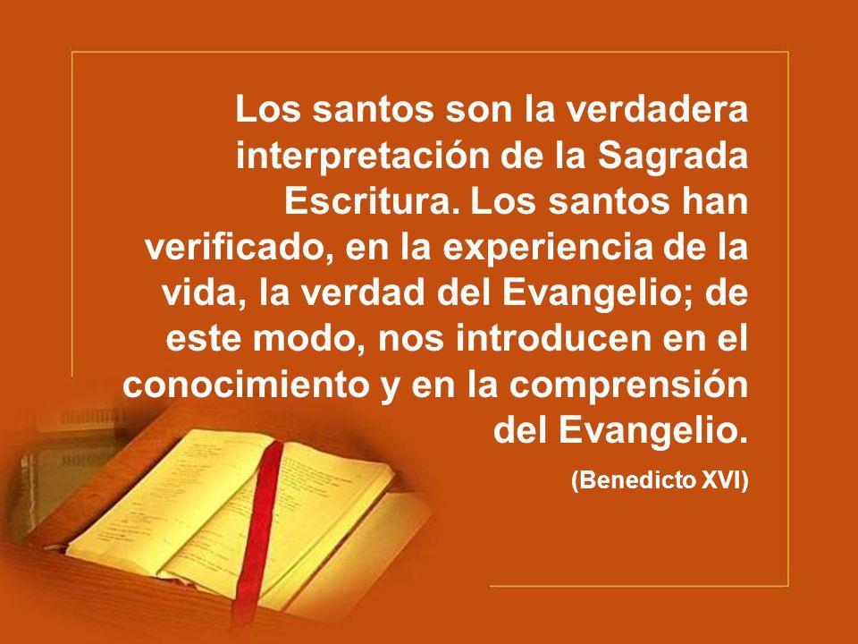 Los santos son la verdadera interpretación de la Sagrada Escritura. Los santos han verificado, en la experiencia de la vida, la verdad del Evangelio;