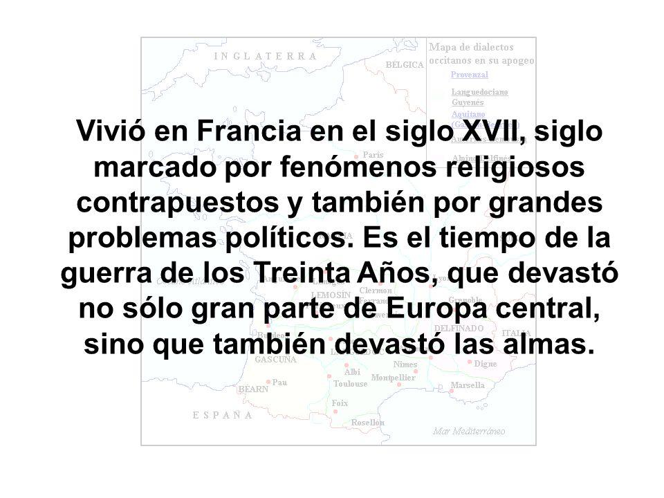 Vivió en Francia en el siglo XVII, siglo marcado por fenómenos religiosos contrapuestos y también por grandes problemas políticos. Es el tiempo de la
