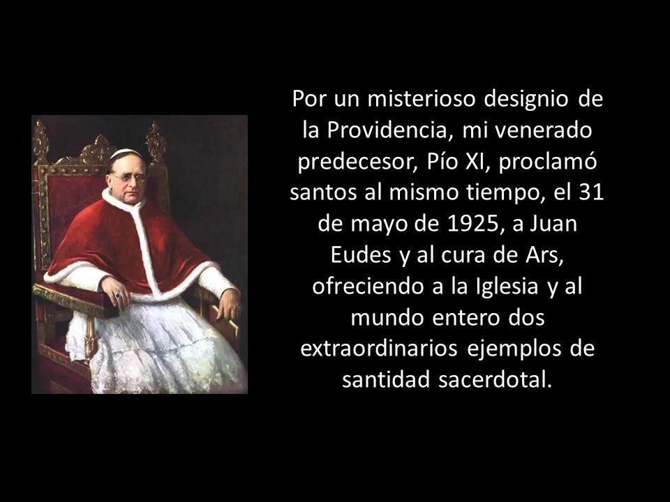 Por un misterioso designio de la Providencia, mi venerado predecesor, Pío XI, proclamó santos al mismo tiempo, el 31 de mayo de 1925, a Juan Eudes y a