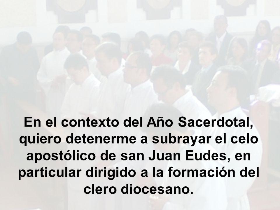 En el contexto del Año Sacerdotal, quiero detenerme a subrayar el celo apostólico de san Juan Eudes, en particular dirigido a la formación del clero d