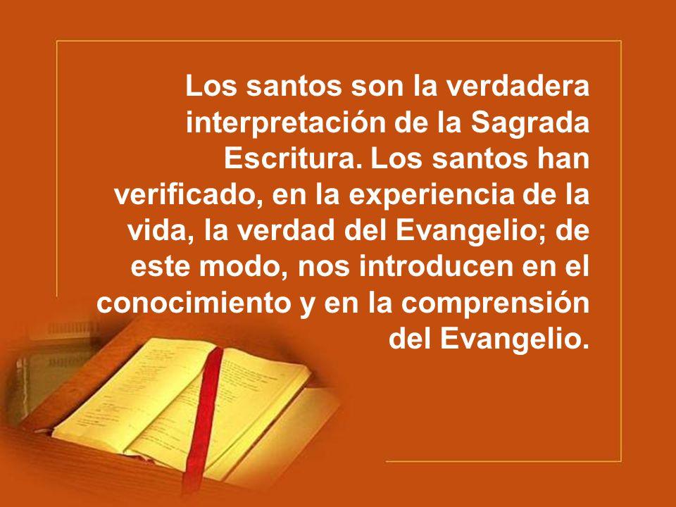 Los santos son la verdadera interpretación de la Sagrada Escritura.