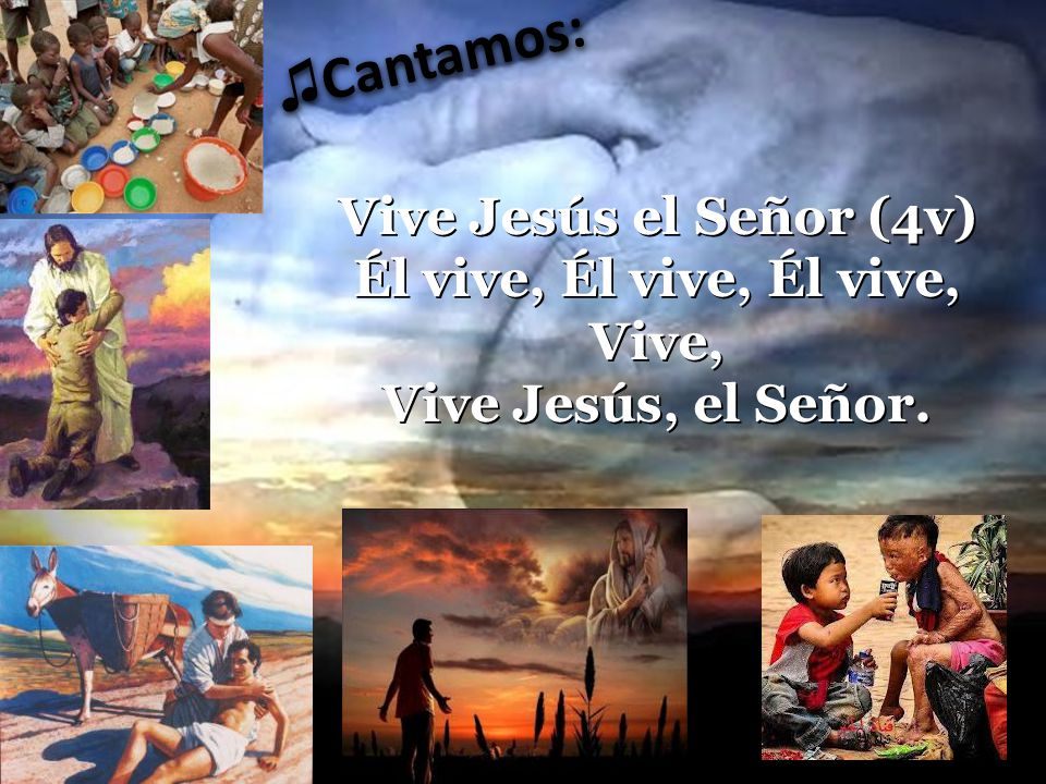 Vive Jesús el Señor (4v) Él vive, Él vive, Él vive, Vive, Vive Jesús, el Señor.