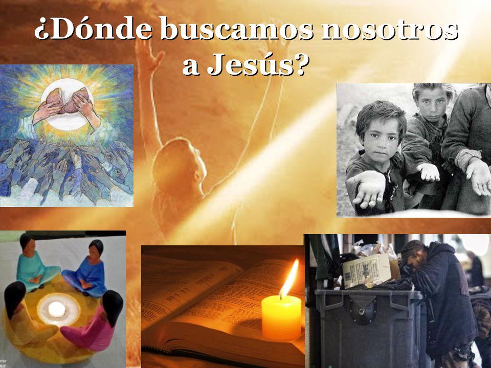 ¿Dónde buscamos nosotros a Jesús?