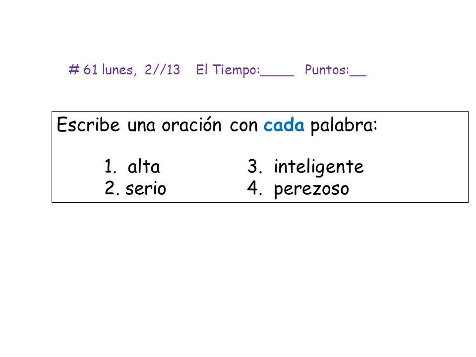 # 61 lunes, 2//13 El Tiempo:____ Puntos:__ Escribe una oración con cada palabra: 1.
