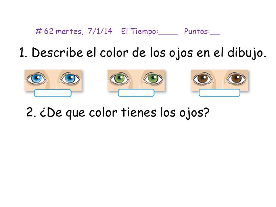 1.Describe el color de los ojos en el dibujo. 2. ¿De que color tienes los ojos.