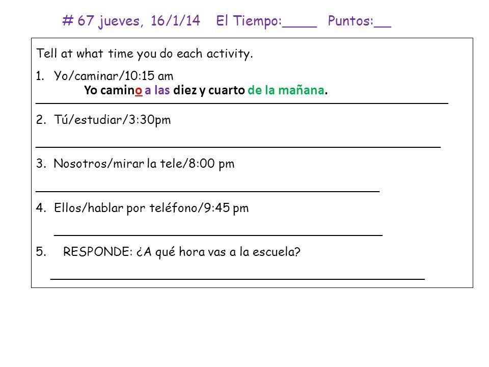 # 68 viernes, 17/1/14 El Tiempo:____ Puntos:__ PRÁCTICA A.Fill in the blank with the correct word for the.