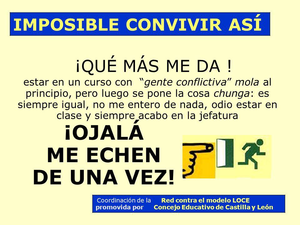 ¿Qué vas a hacer? IMPOSIBLE VIVIR ASÍ Coordinación de la Red contra el modelo LOCE promovida por Concejo Educativo de Castilla y León ¡paso!, a ver si