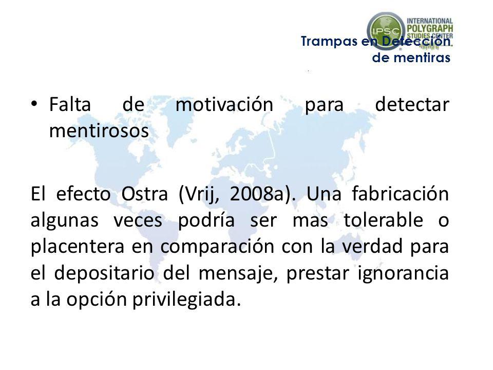 Falta de motivación para detectar mentirosos El efecto Ostra (Vrij, 2008a). Una fabricación algunas veces podría ser mas tolerable o placentera en com