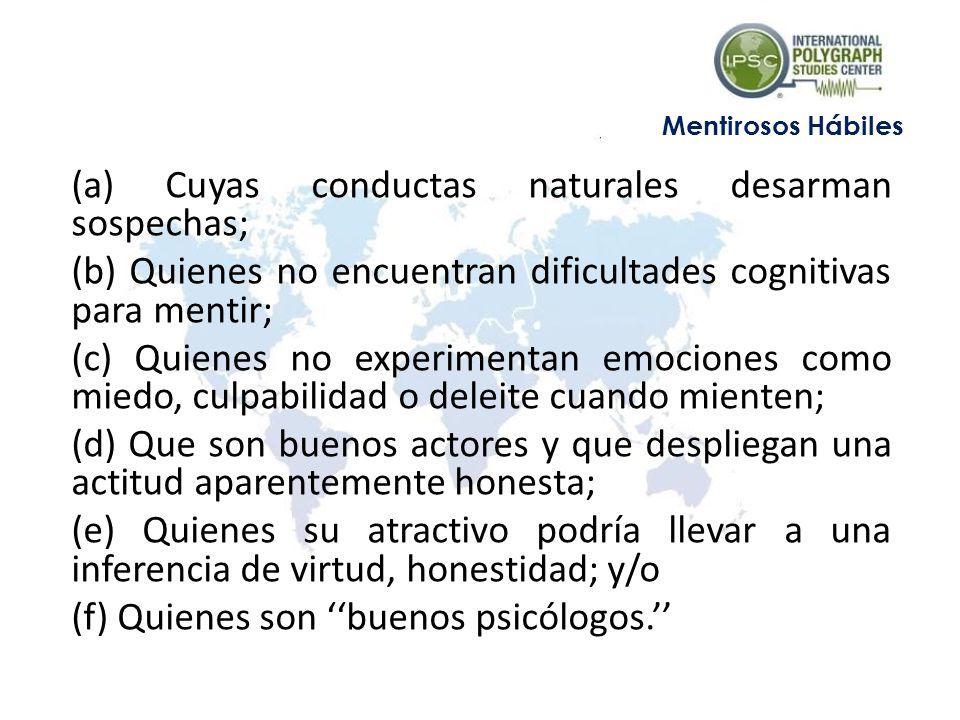 (a) Cuyas conductas naturales desarman sospechas; (b) Quienes no encuentran dificultades cognitivas para mentir; (c) Quienes no experimentan emociones