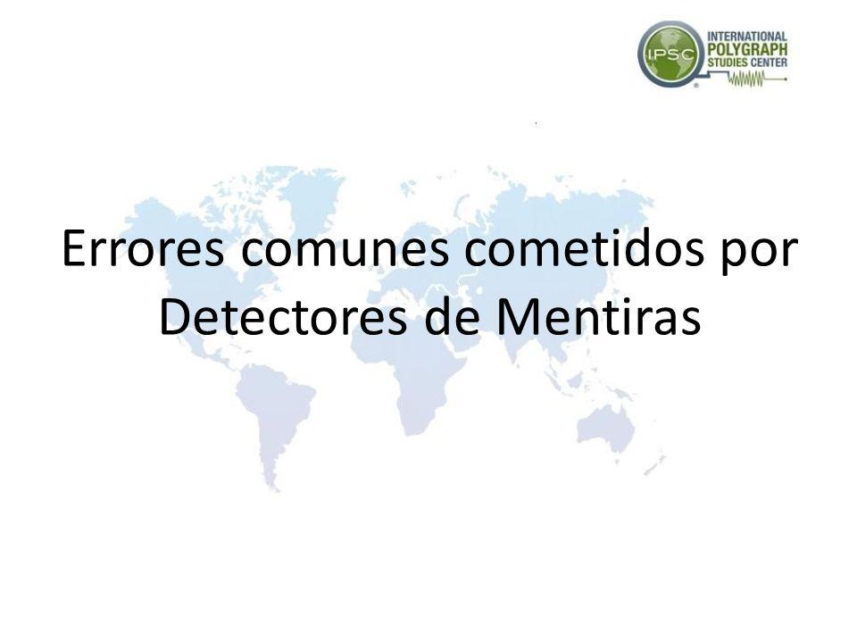 Errores comunes cometidos por Detectores de Mentiras