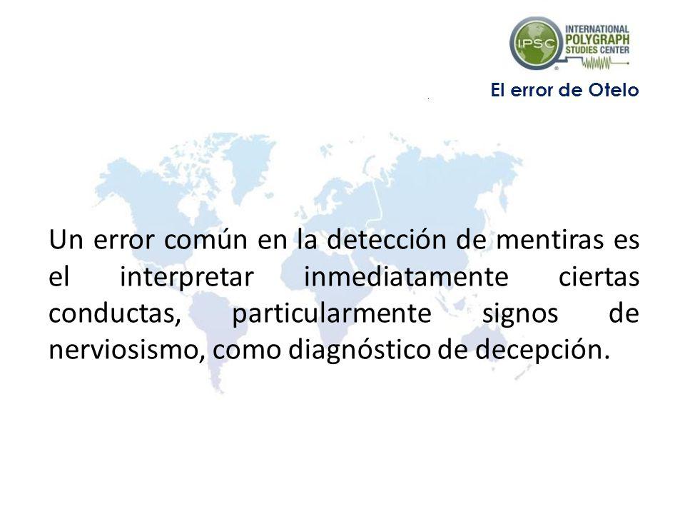 Un error común en la detección de mentiras es el interpretar inmediatamente ciertas conductas, particularmente signos de nerviosismo, como diagnóstico de decepción.