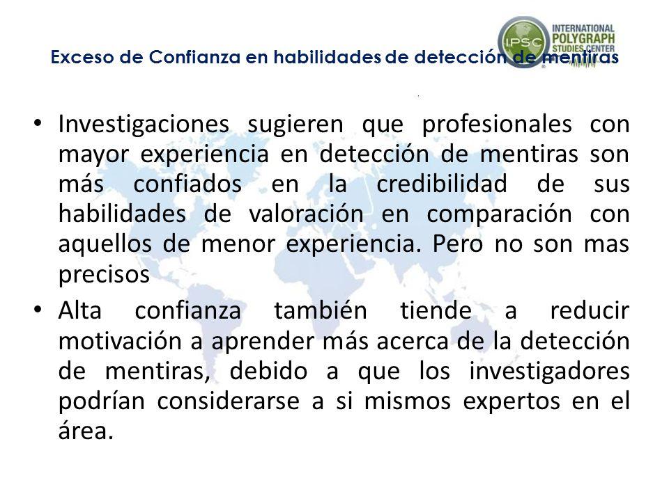 Investigaciones sugieren que profesionales con mayor experiencia en detección de mentiras son más confiados en la credibilidad de sus habilidades de v
