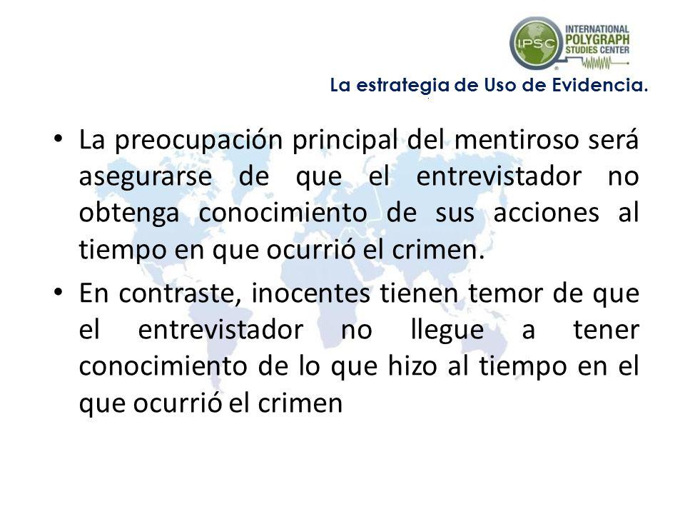 La preocupación principal del mentiroso será asegurarse de que el entrevistador no obtenga conocimiento de sus acciones al tiempo en que ocurrió el crimen.