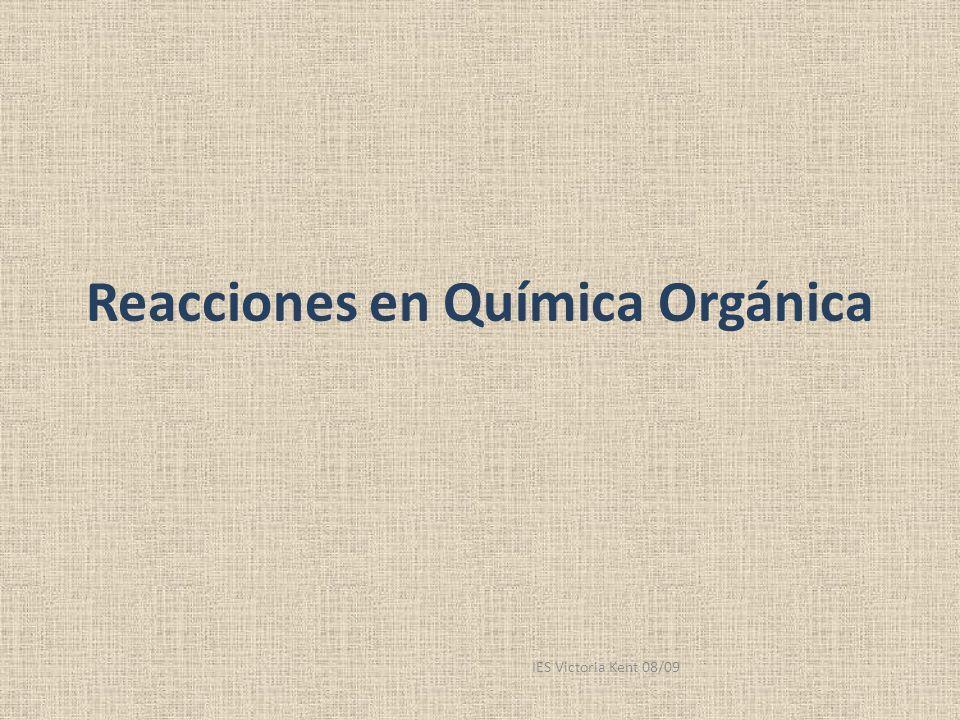 Reacciones en Química Orgánica IES Victoria Kent 08/09