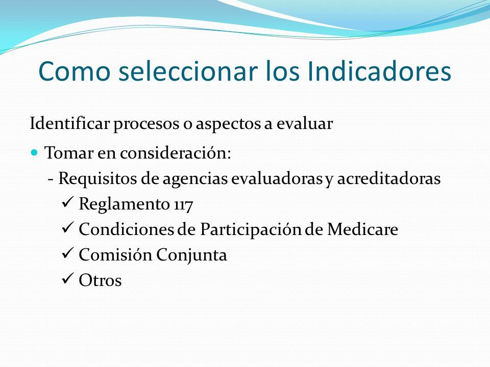 Como seleccionar los Indicadores Identificar procesos o aspectos a evaluar Tomar en consideración: - Requisitos de agencias evaluadoras y acreditadora