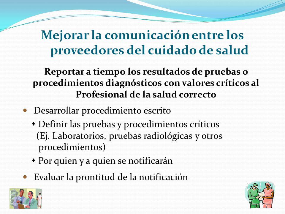 Mejorar la comunicación entre los proveedores del cuidado de salud Reportar a tiempo los resultados de pruebas o procedimientos diagnósticos con valor