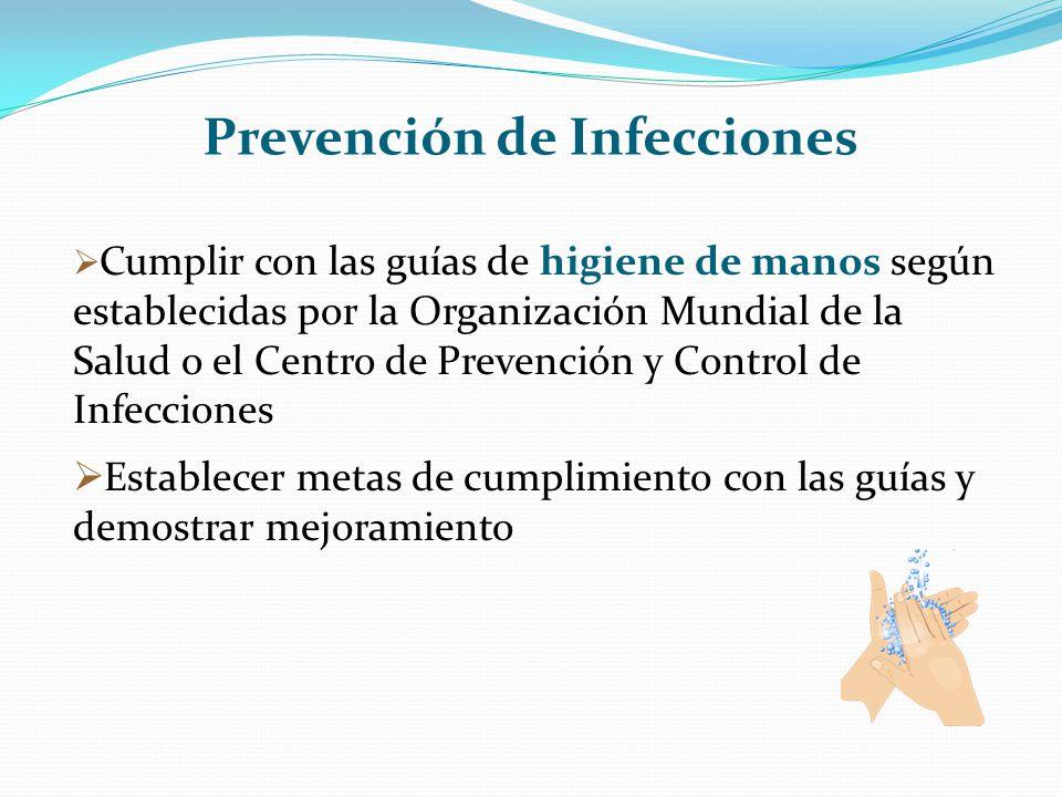 Prevención de Infecciones Cumplir con las guías de higiene de manos según establecidas por la Organización Mundial de la Salud o el Centro de Prevenci