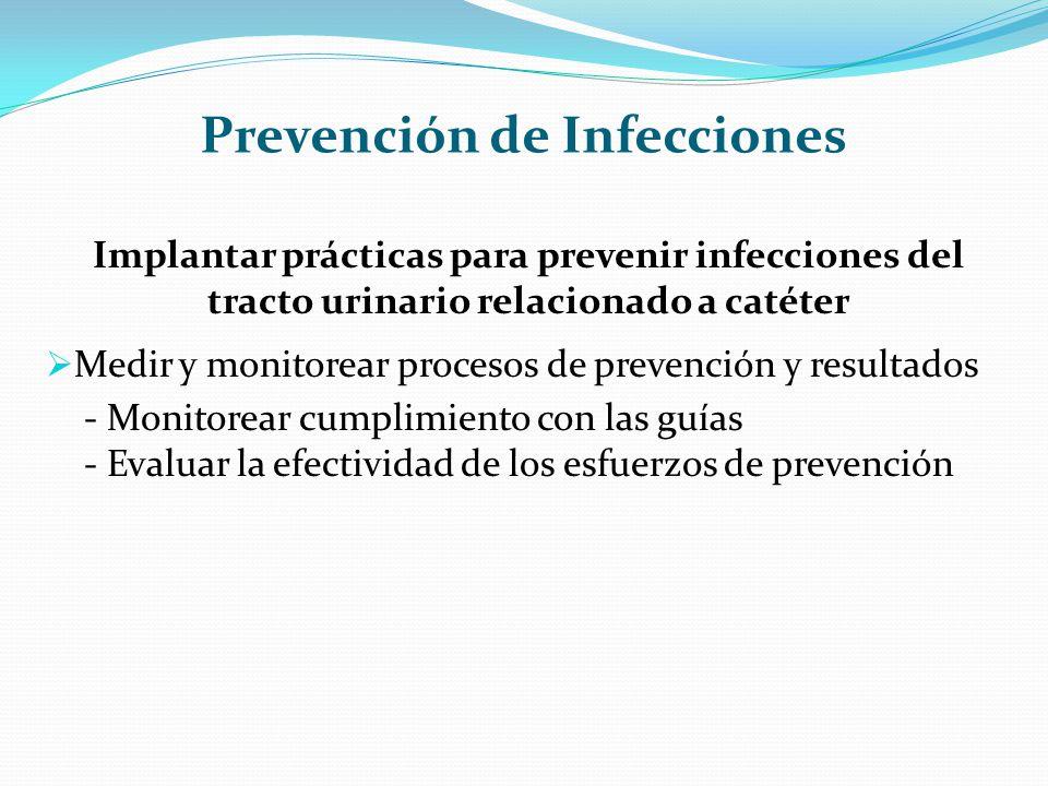Prevención de Infecciones Implantar prácticas para prevenir infecciones del tracto urinario relacionado a catéter Medir y monitorear procesos de preve