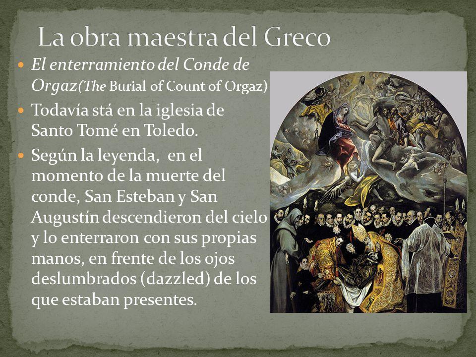 El enterramiento del Conde de Orgaz (The Burial of Count of Orgaz) Todavía stá en la iglesia de Santo Tomé en Toledo. Según la leyenda, en el momento