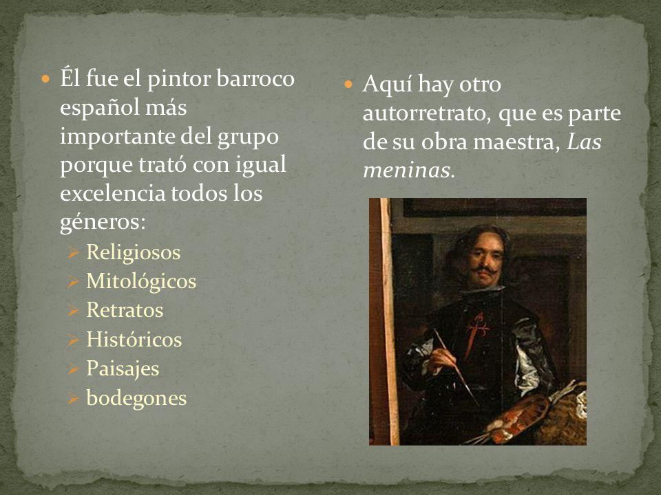 Él fue el pintor barroco español más importante del grupo porque trató con igual excelencia todos los géneros: Religiosos Mitológicos Retratos Históri