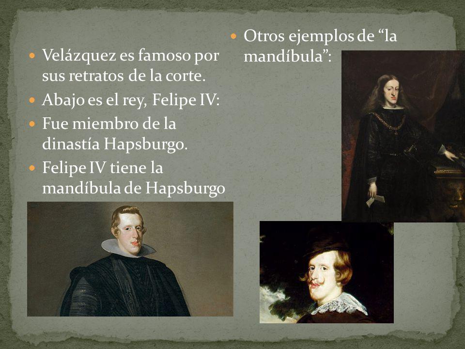 Velázquez es famoso por sus retratos de la corte. Abajo es el rey, Felipe IV: Fue miembro de la dinastía Hapsburgo. Felipe IV tiene la mandíbula de Ha