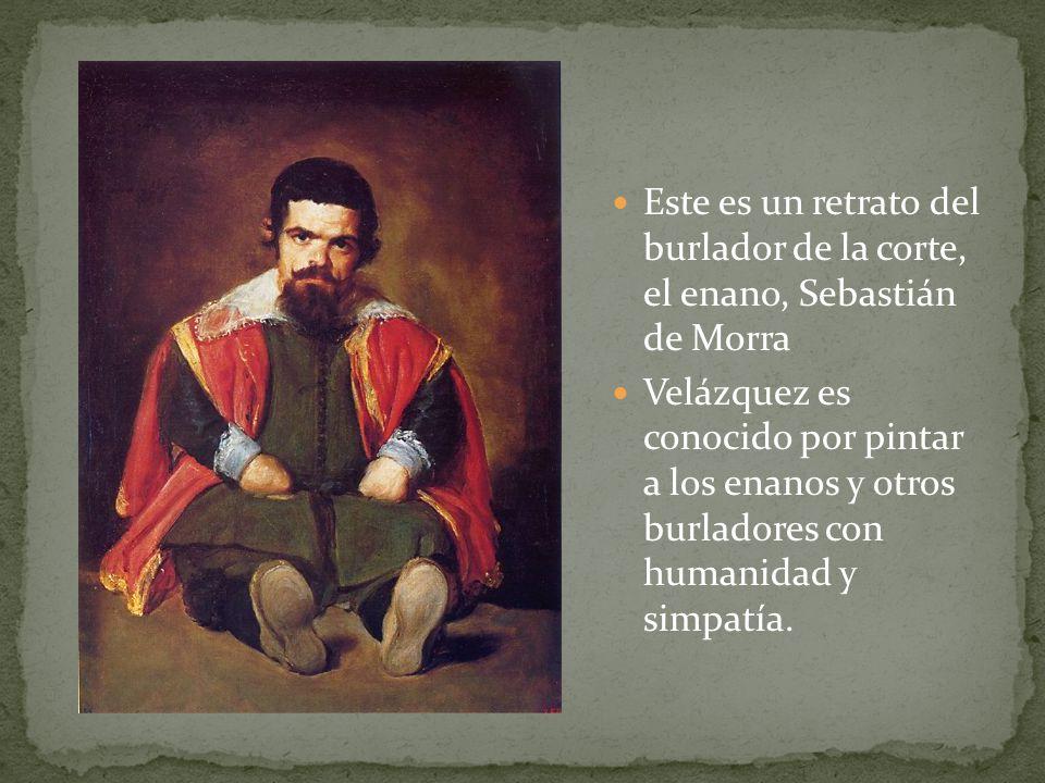 Este es un retrato del burlador de la corte, el enano, Sebastián de Morra Velázquez es conocido por pintar a los enanos y otros burladores con humanid