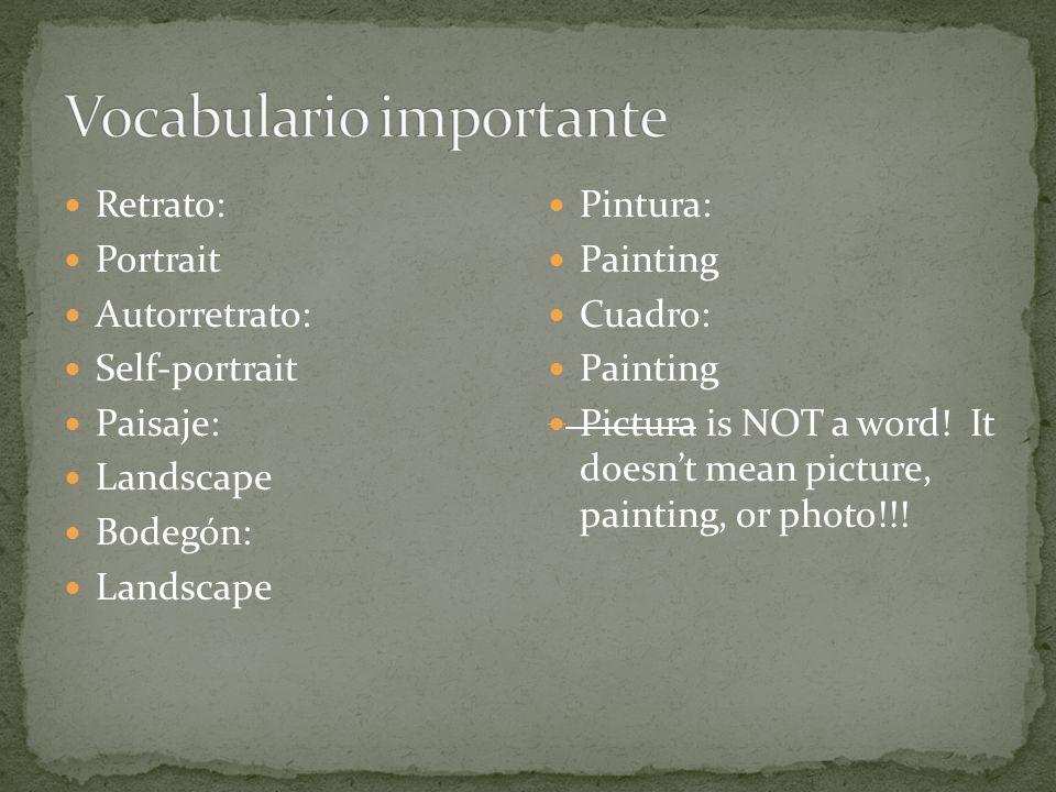 Retrato: Portrait Autorretrato: Self-portrait Paisaje: Landscape Bodegón: Landscape Pintura: Painting Cuadro: Painting Pictura is NOT a word! It doesn
