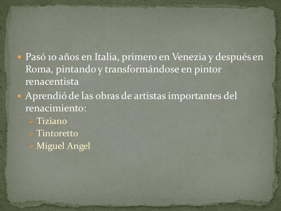 Pasó 10 años en Italia, primero en Venezia y después en Roma, pintando y transformándose en pintor renacentista Aprendió de las obras de artistas impo