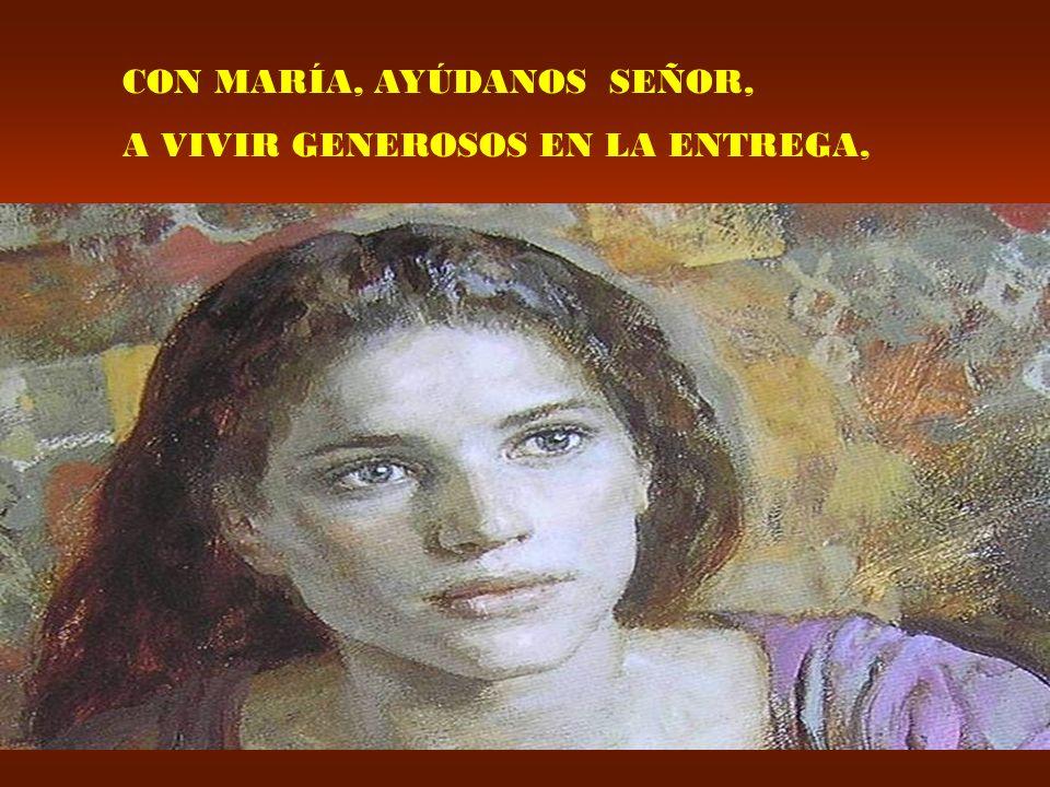 CON MARÍA, AYÚDANOS SEÑOR, A VIVIR GENEROSOS EN LA ENTREGA,