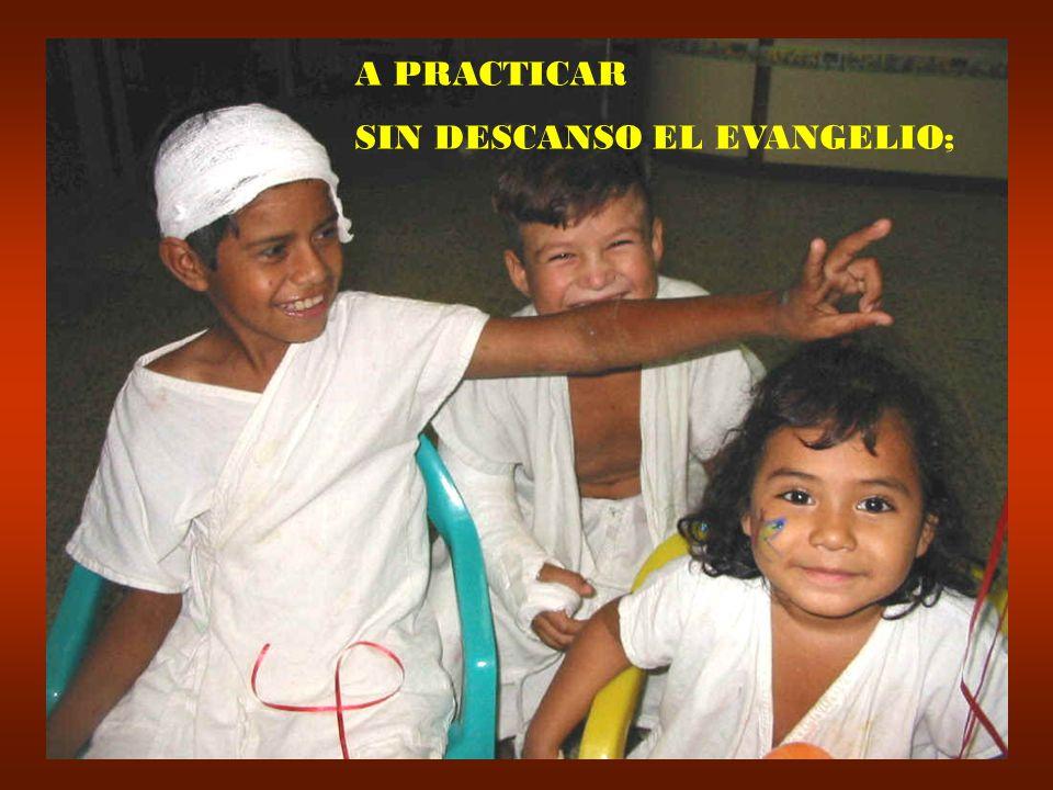 A PRACTICAR SIN DESCANSO EL EVANGELIO;