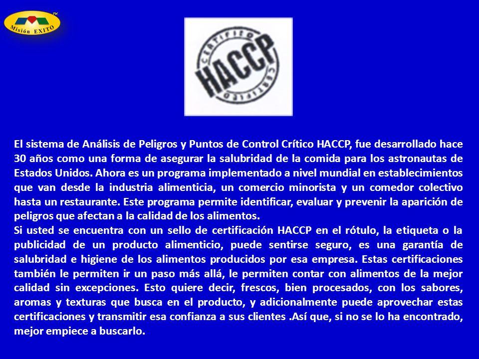 El sistema de Análisis de Peligros y Puntos de Control Crítico HACCP, fue desarrollado hace 30 años como una forma de asegurar la salubridad de la com