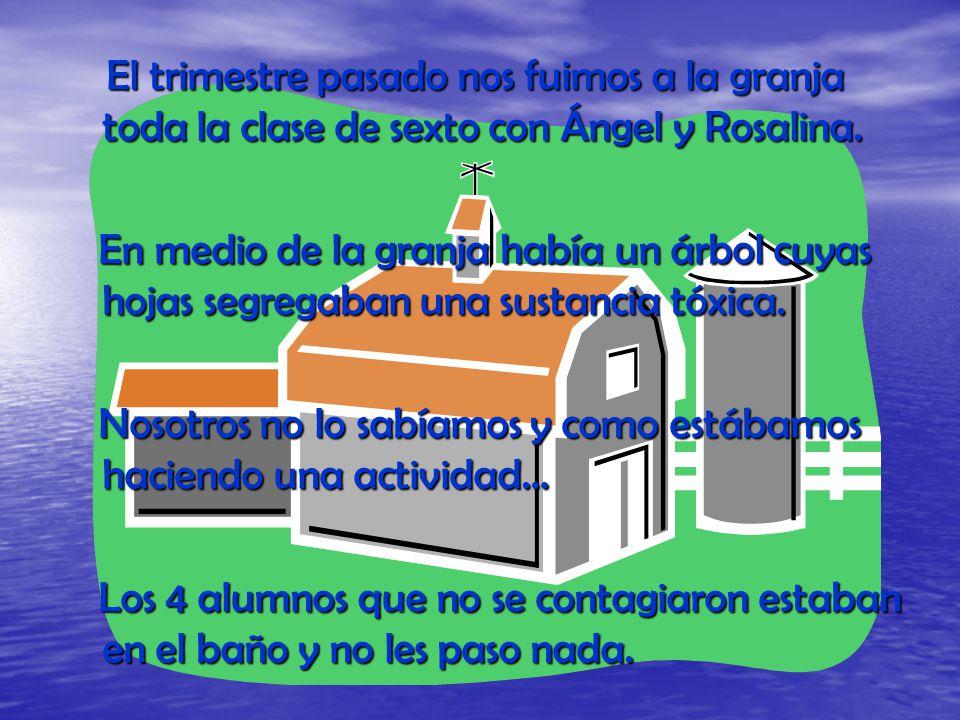 El trimestre pasado nos fuimos a la granja toda la clase de sexto con Ángel y Rosalina.