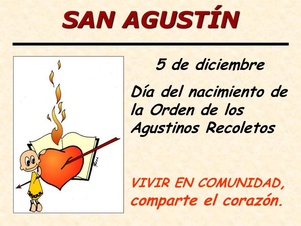 SAN AGUSTÍN 5 de diciembre Día del nacimiento de la Orden de los Agustinos Recoletos VIVIR EN COMUNIDAD, comparte el corazón.