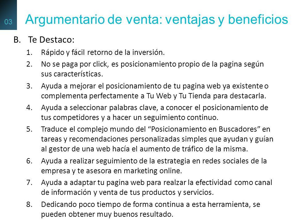 B.Te Destaco: 1.Rápido y fácil retorno de la inversión. 2.No se paga por click, es posicionamiento propio de la pagina según sus características. 3.Ay