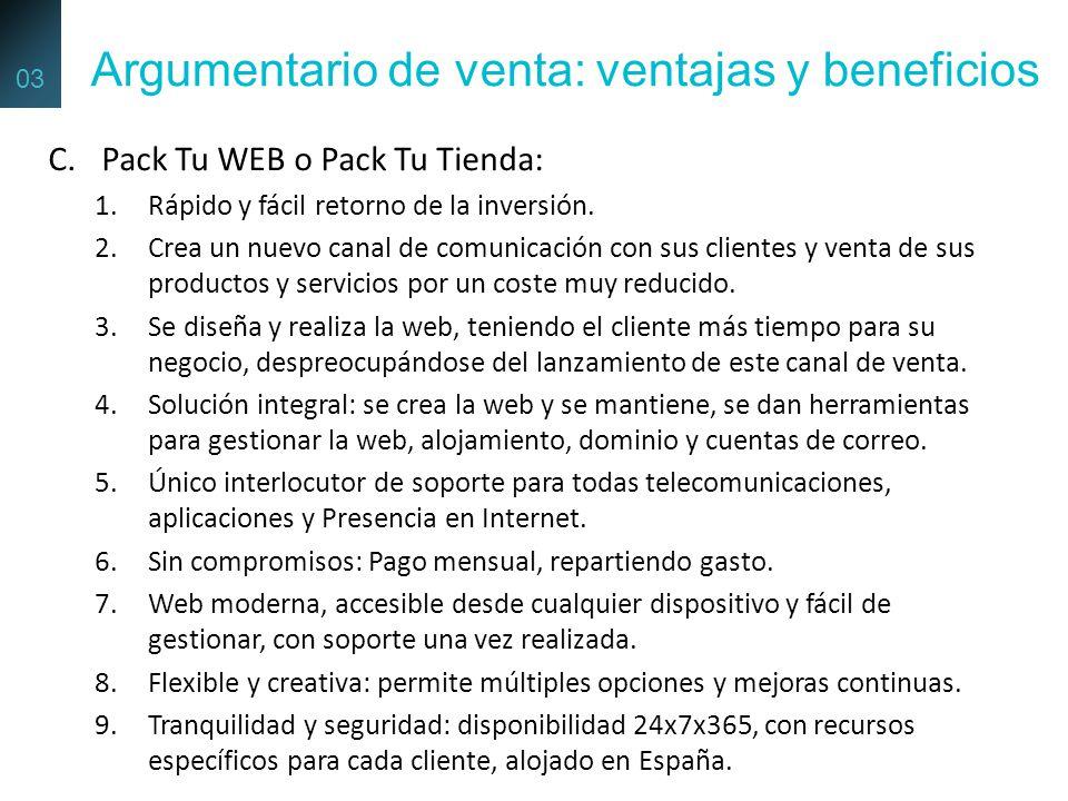 C.Pack Tu WEB o Pack Tu Tienda: 1.Rápido y fácil retorno de la inversión. 2.Crea un nuevo canal de comunicación con sus clientes y venta de sus produc
