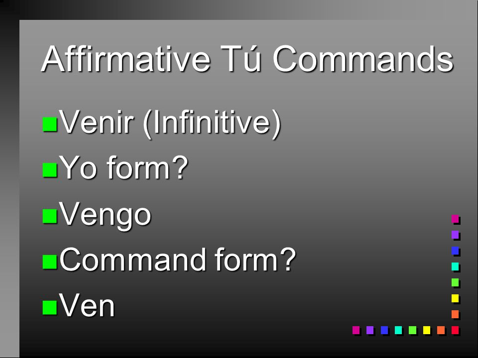 Affirmative Tú Commands n Salir (Infinitive) n Yo form? n Salgo n Command form? n Sal