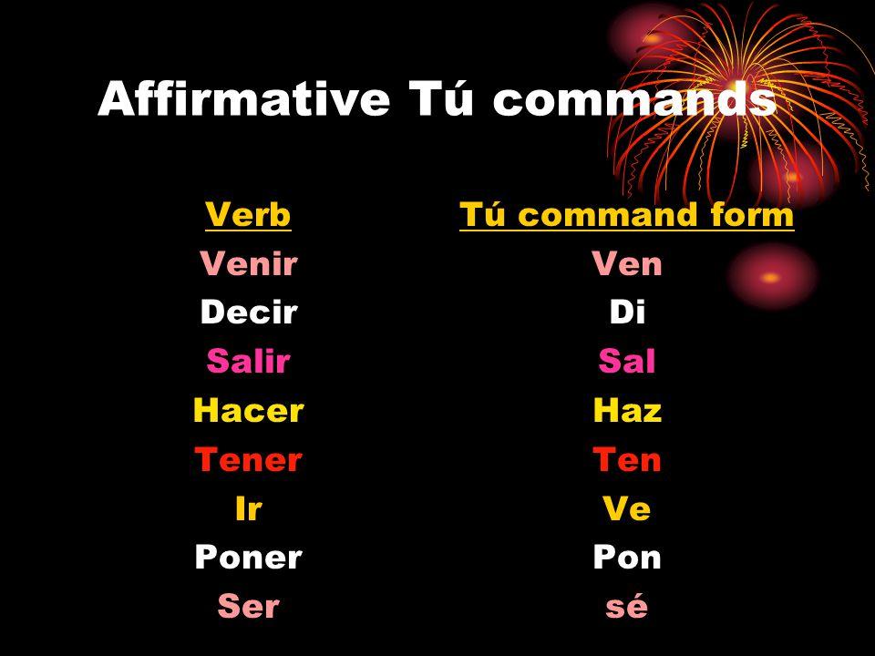 Affirmative Tú commands Verb Venir Decir Salir Hacer Tener Ir Poner Ser Tú command form Ven Di Sal Haz Ten Ve Pon sé
