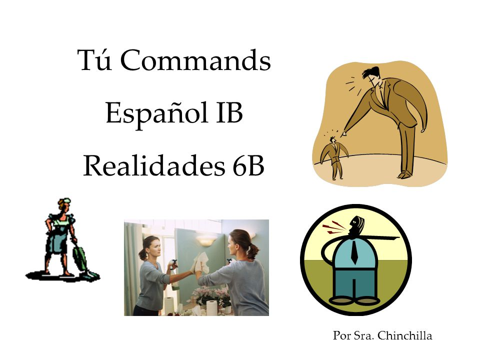Tú Commands Español IB Realidades 6B Por Sra. Chinchilla