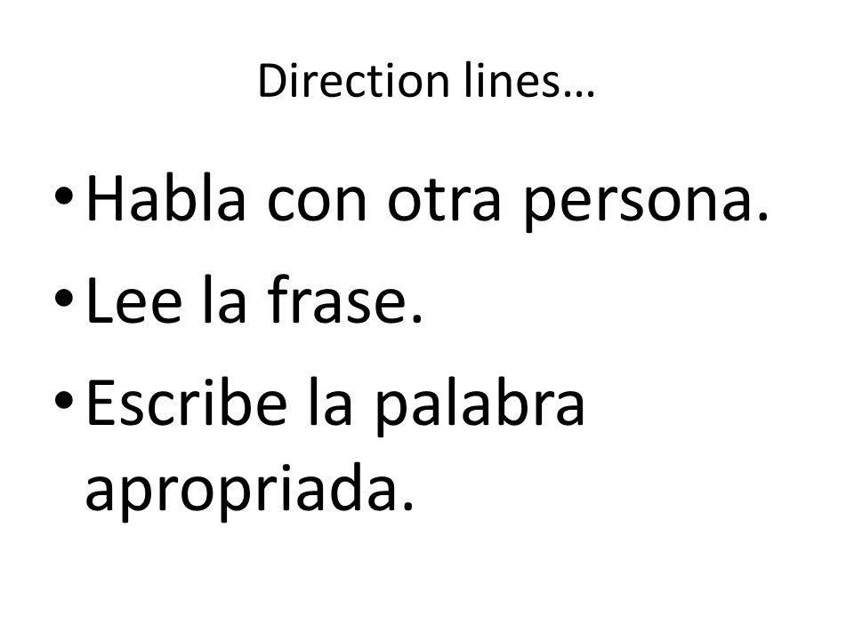 Direction lines… Habla con otra persona. Lee la frase. Escribe la palabra apropriada.