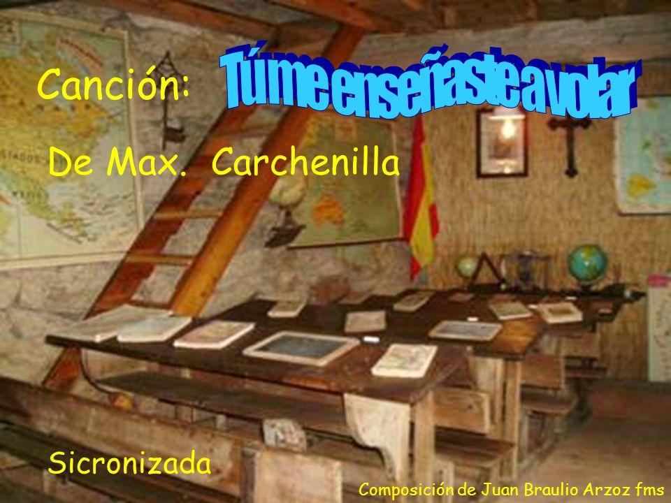 Canción: De Max. Carchenilla Composición de Juan Braulio Arzoz fms Sicronizada