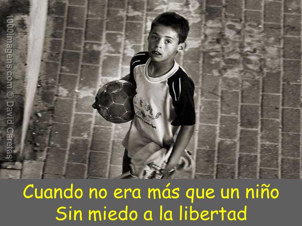 Cuando no era más que un niño Sin miedo a la libertad