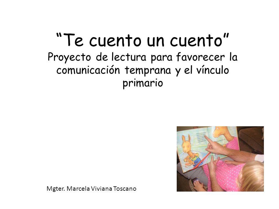 Te cuento un cuento Proyecto de lectura para favorecer la comunicación temprana y el vínculo primario Mgter.
